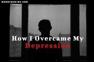 How I Overcame My Depression