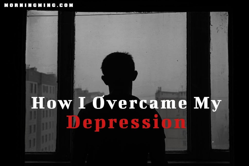 How I Overcame My Depression [ Best 3 Tips]