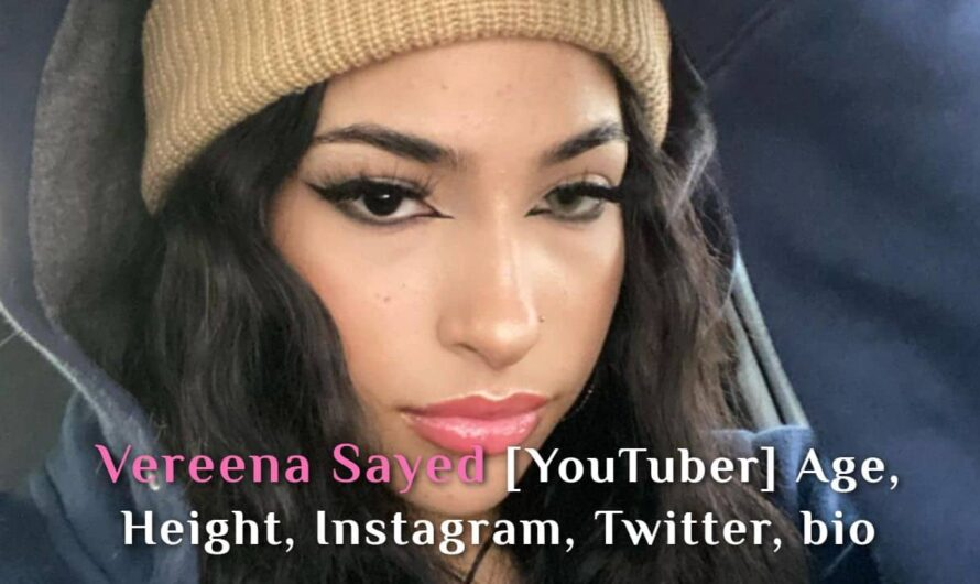 Vereena Sayed [YouTuber] Age, Height, Instagram, twitter, bio